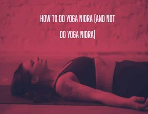 How to do Yoga Nidra – Moving from Doing your Life to Being In Love