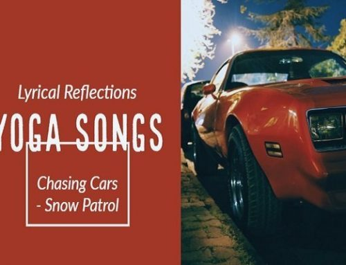 Yoga Songs – Meaning of Chasing Cars Lyrics allows you to Burst into Life