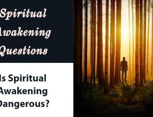 "Is Spiritual Awakening Dangerous?  ""Yes it Is"" – ""No it is Not"""