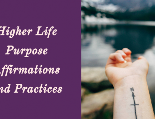 Higher Life Purpose Affirmations and Practices